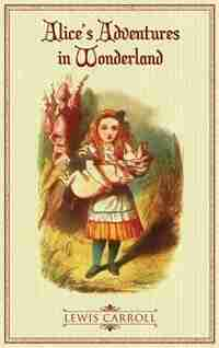 Alice's Adventures in Wonderland: The Original 1865 Illustrated Edition by Lewis Caroll
