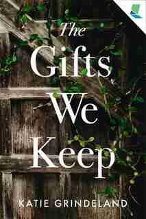 The Gifts We Keep by Katie Grindeland