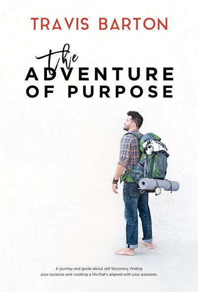 The Adventure Of Purpose by Travis Barton