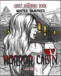 Adult Coloring Book Horror Cabin: Winter Vampires by A.M. Shah