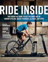 Ride Inside: The Essential Guide To Get The Most Out Of Indoor Cycling, Smart Trainers, Classes…