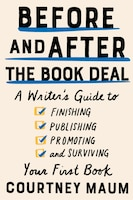 Before And After The Book Deal: A Writer's Guide To Finishing, Publishing, Promoting, And Surviving…