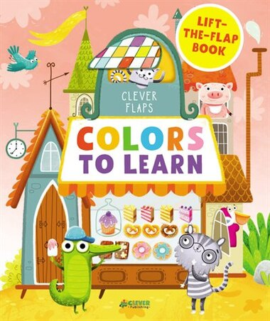 Colors To Learn: Lift-the-flap Book by Ekaterina Clever Publishing