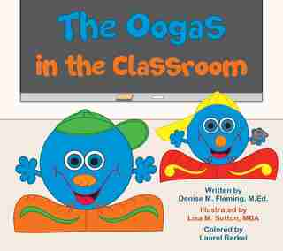 The Oogas In The Classroom by Denise M. Fleming