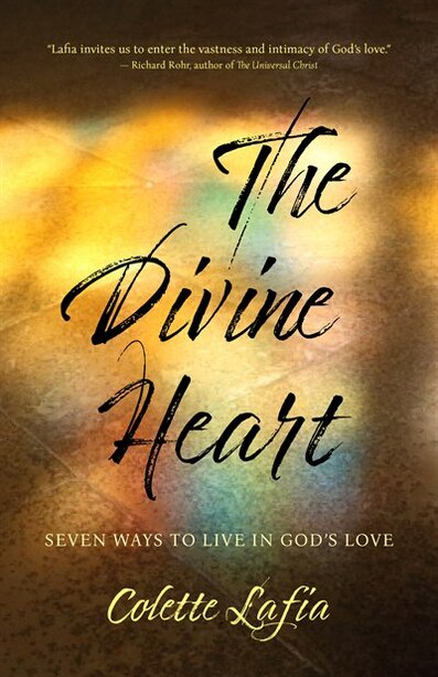The Divine Heart: Seven Ways To Live In God's Love by Colette Lafia