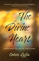 The Divine Heart: Seven Ways To Live In God's Love