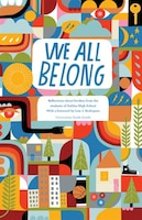 We All Belong: Reflections About Borders From The  Students Of Galileo High School