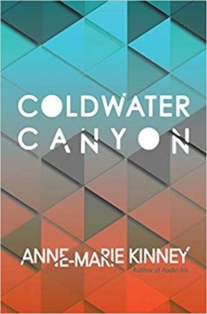 Coldwater Canyon by Anne-Marie Kinney
