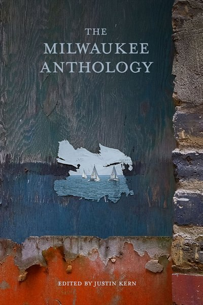 The Milwaukee Anthology by Justin Kern