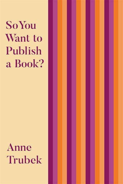 So You Want To Publish A Book? by Anne Trubek