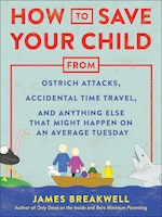 How To Save Your Child From Ostrich Attacks, Accidental Time Travel, And Anything Else That Might…