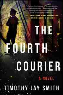 The Fourth Courier: A Novel by Timothy Jay Smith