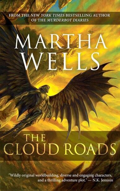 The Cloud Roads: Volume One of the Books of the Raksura by Martha Wells