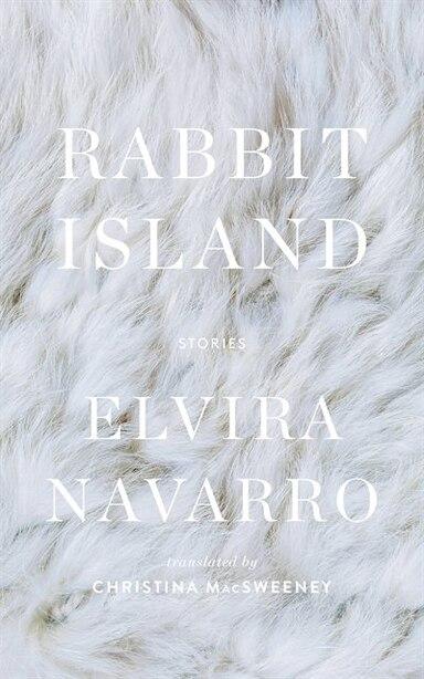 Rabbit Island, Book by Elvira Navarro (Paper over Board) |  www.chapters.indigo.ca