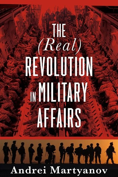 The (Real) Revolution in Military Affairs by Andrei Martyanov