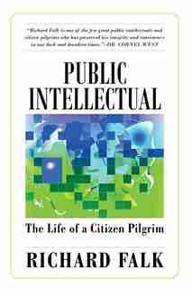 Public Intellectual: The Life of a Citizen Pilgrim by Richard Falk
