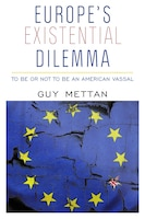 Europe's Existential Dilemma: To Be or Not to Be an American Vassal