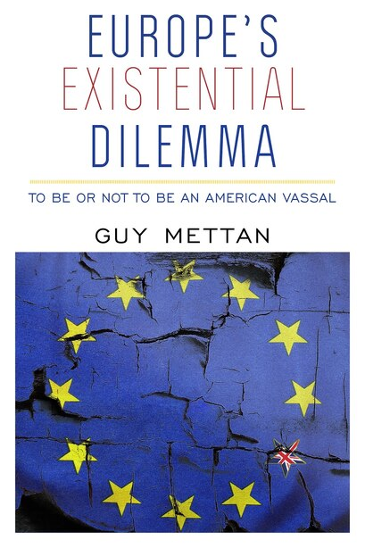 Europe's Existential Dilemma: To Be or Not to Be an American Vassal by Guy Mettan