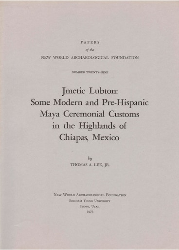 Jmetic Lubton: Some Modern And Pre-hispanic Maya Ceremonial Customs In The Highlands Of Chiapas, Mexico Number 29 by Thomas A. Lee