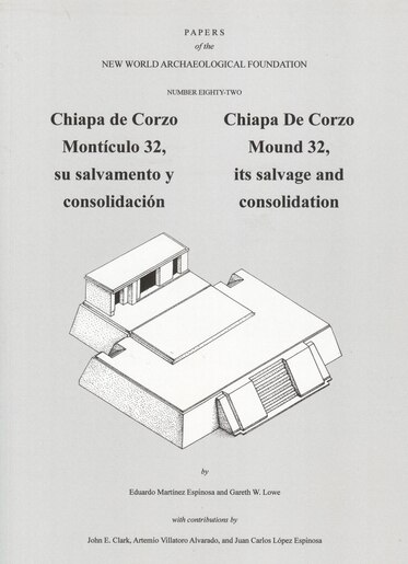 Chiapa De Corzo Mound 32: Its Salvage And Consolidation, Number 82 by Eduardo Martinez Espinosa
