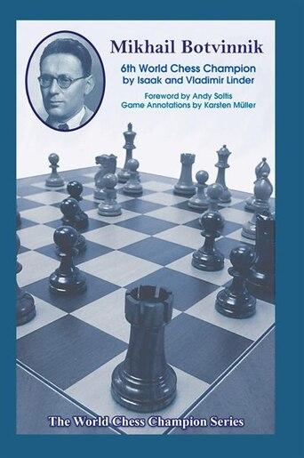 Mikhail Botvinnik: Sixth World Chess Champion by Isaak Linder