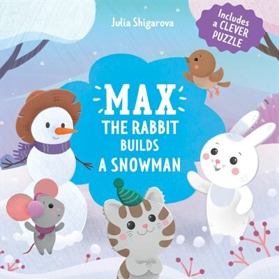 Max The Rabbit Builds A Snowman: Includes A Clever Puzzle by Julia Shigarova