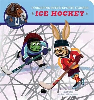 Porcupine Pete's Sports Corner: Ice Hockey by Ben Whitehouse