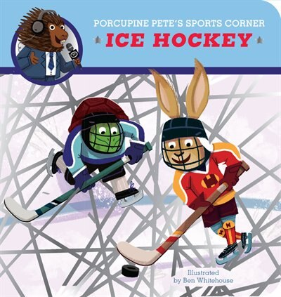 Porcupine Pete's Sports Corner: Ice Hockey by Ben Whitehouse