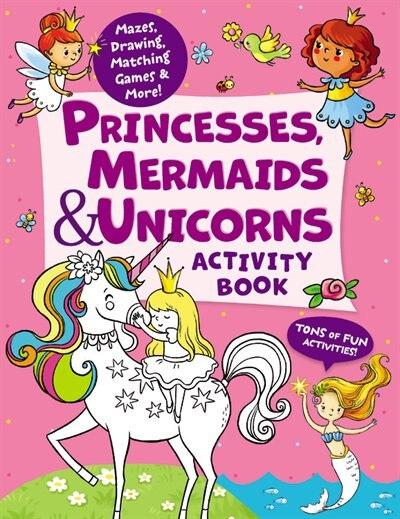 Princesses, Mermaids & Unicorns Activity Book: Tons Of Fun Activities! Mazes, Drawing, Matching Games & More! by Lida Danilova