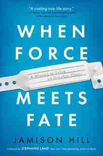 When Force Meets Fate: A Mission To Solve An Invisible Illness by Jamison Hill