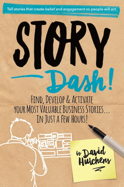 Story Sprint: Find, Develop, And Activate Your Most Important Business Stories In Just A Few Hours! by David Hutchens