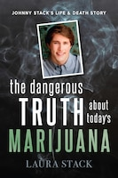 The Dangerous Truth About Today's Marijuana: Johnny Stack's Life And Death Story