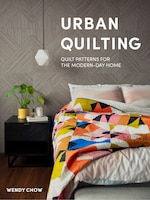 Urban Quilting: Quilt Patterns For The Modern-day Home