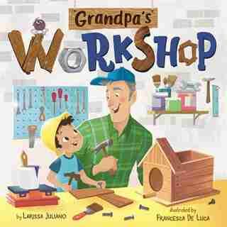 Grandpa's Workshop: A Lift-the-flap Book by Larissa Juliano