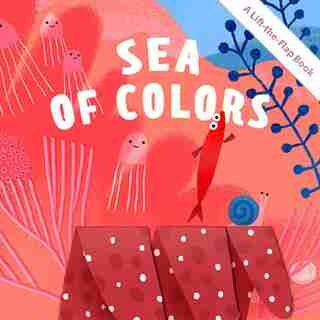 Sea Of Colors: A Lift-the-flap Book by Alla Botvich