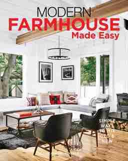 Modern Farmhouse Made Easy: Simple Ways to Mix New & Old by Caroline Mckenzie