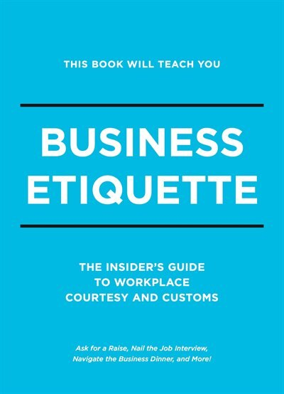 This Book Will Teach You Business Etiquette: The Insider's Guide To Workplace Courtesy And Customs by Tim Rayborn