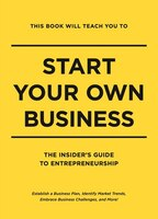 This Book Will Teach You to Start Your Own Business: The Insider's Guide to Entrepreneurship