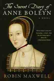 The Secret Diary of Anne Boleyn: A Novel by Robin Maxwell