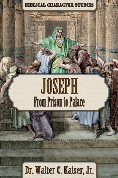Joseph: From Prison To Palace by Walter C. Kaiser