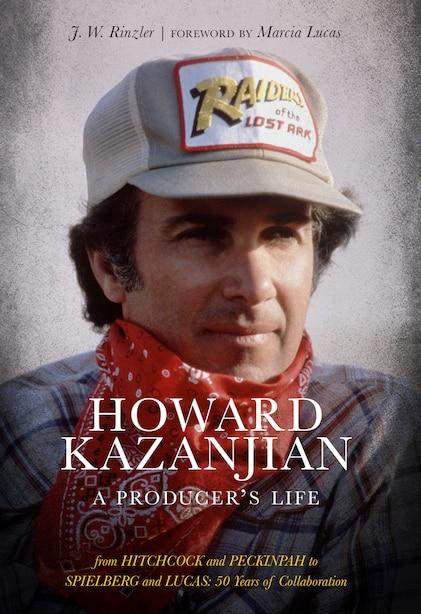 Howard Kazanjian: A Producer's Life by J. W. Rinzler