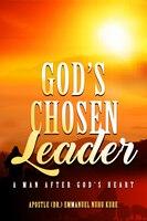 God's Chosen Leader: A Man After God's Heart