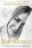 The Big Silence: A Daughter's Memoir Of Mental Illness And Healing