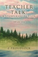 Teacher Talk: A Story Collection: Add Your Story