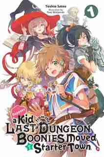 Suppose A Kid From The Last Dungeon Boonies Moved To A Starter Town, Vol. 1 (light Novel) by Toshio Satou