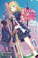 Last Round Arthurs, Vol. 1 (light Novel): Scum Arthur & Heretic Merlin