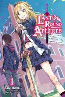 Last Round Arthurs, Vol. 1 (light Novel): Scum Arthur & Heretic Merlin by Taro Hitsuji