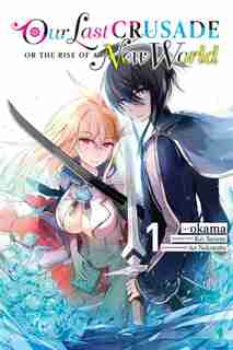 Our Last Crusade Or The Rise Of A New World, Vol. 1 by Kei Sazane
