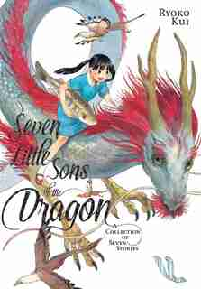 Seven Little Sons Of The Dragon: A Collection Of Seven Stories by Ryoko Kui