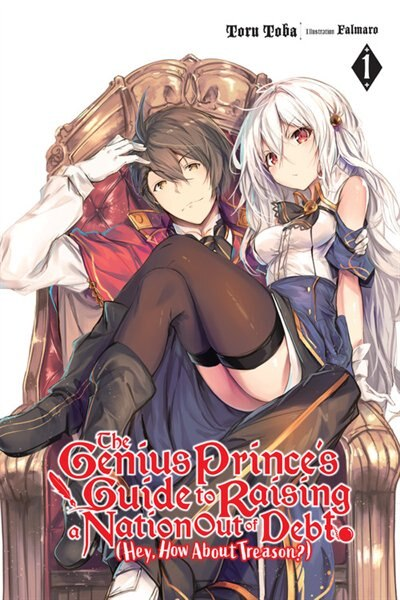 The Genius Prince's Guide to Raising a Nation Out of Debt (Hey, How About Treason?), Vol. 1 (light novel) by Toru Toba